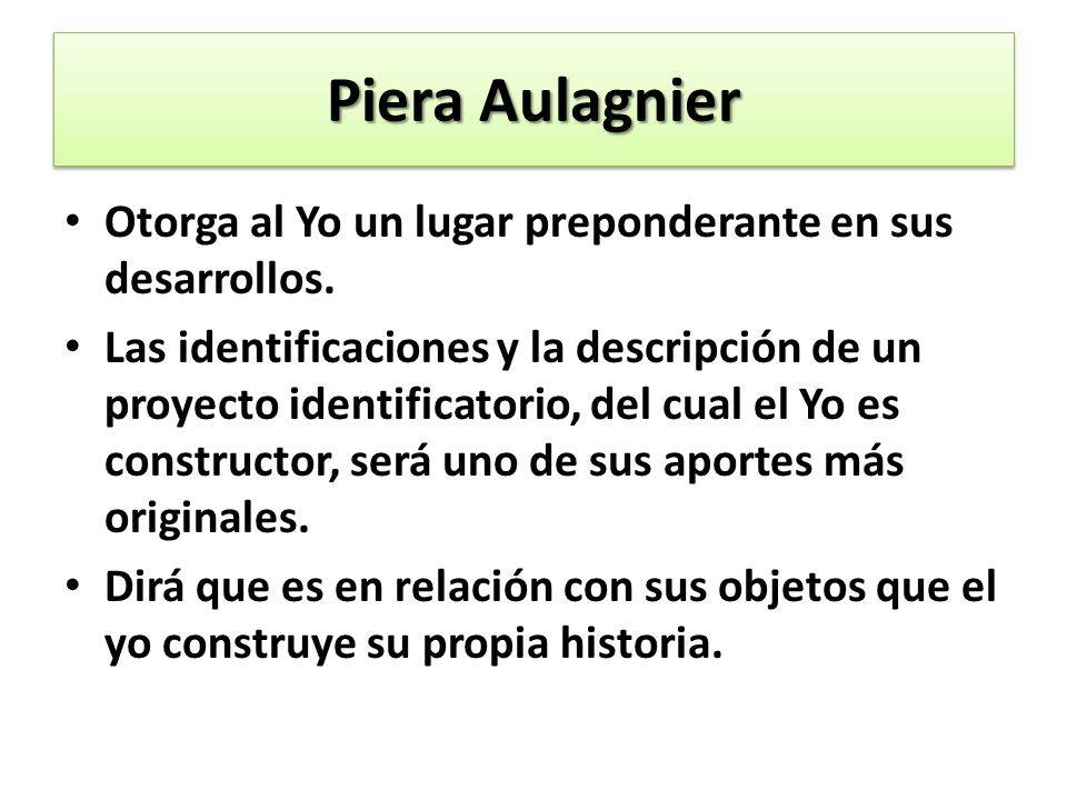 Piera Aulagnier Otorga al Yo un lugar preponderante en sus desarrollos.