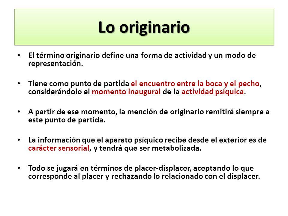 Lo originario El término originario define una forma de actividad y un modo de representación.