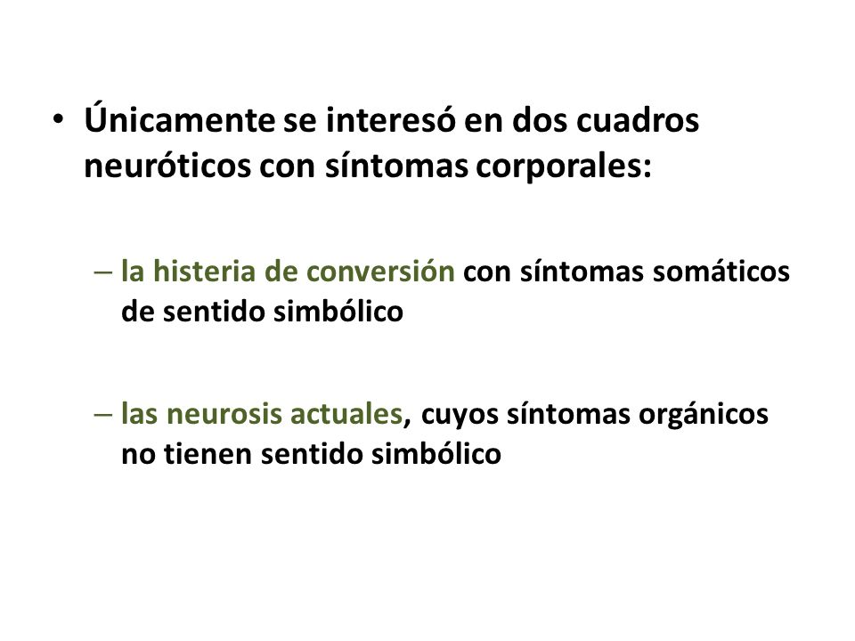 Únicamente se interesó en dos cuadros neuróticos con síntomas corporales: