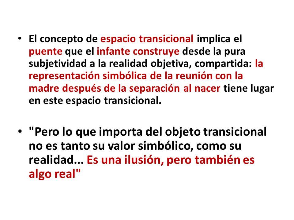 El concepto de espacio transicional implica el puente que el infante construye desde la pura subjetividad a la realidad objetiva, compartida: la representación simbólica de la reunión con la madre después de la separación al nacer tiene lugar en este espacio transicional.