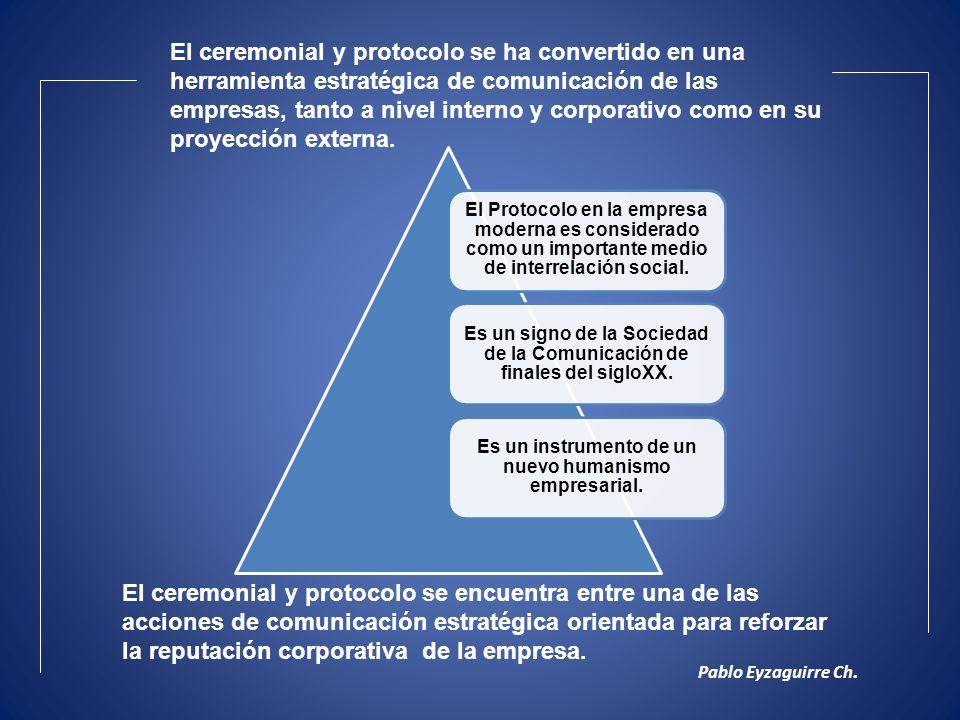 El ceremonial y protocolo se ha convertido en una herramienta estratégica de comunicación de las empresas, tanto a nivel interno y corporativo como en su proyección externa.