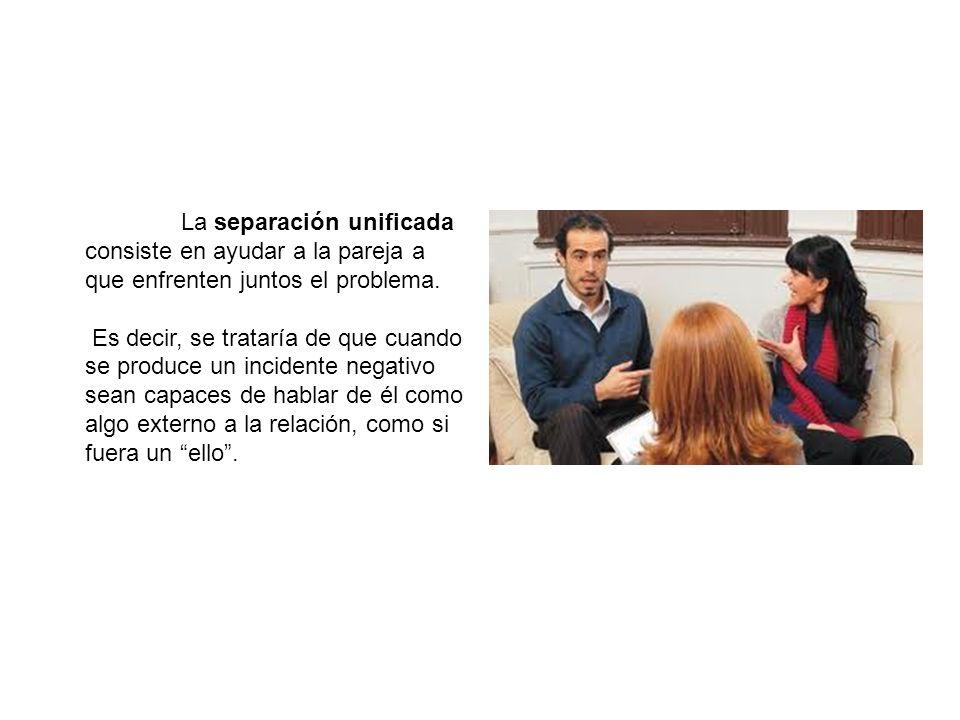 La separación unificada consiste en ayudar a la pareja a que enfrenten juntos el problema.