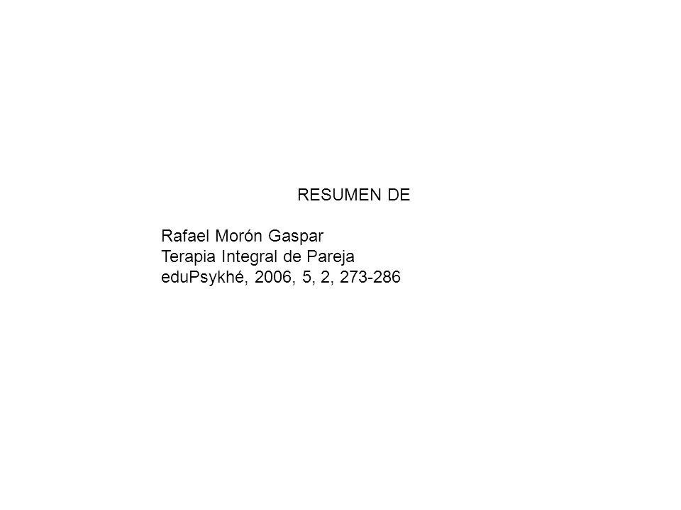 RESUMEN DE Rafael Morón Gaspar Terapia Integral de Pareja eduPsykhé, 2006, 5, 2, 273-286
