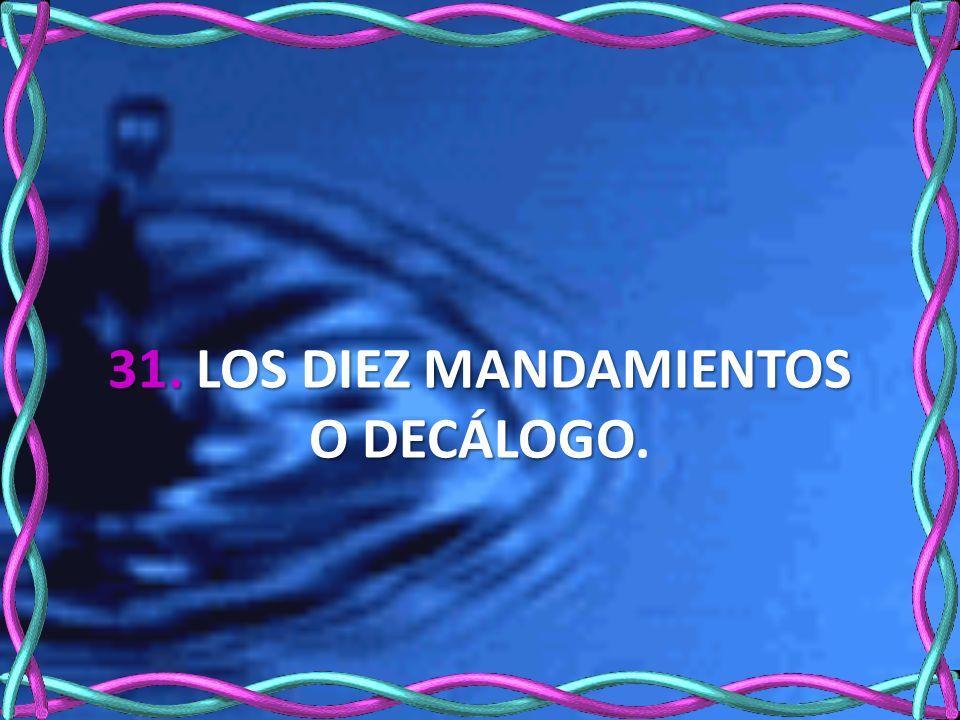 31. LOS DIEZ MANDAMIENTOS O DECÁLOGO.