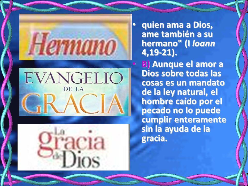 quien ama a Dios, ame también a su hermano (I loann 4,19-21).