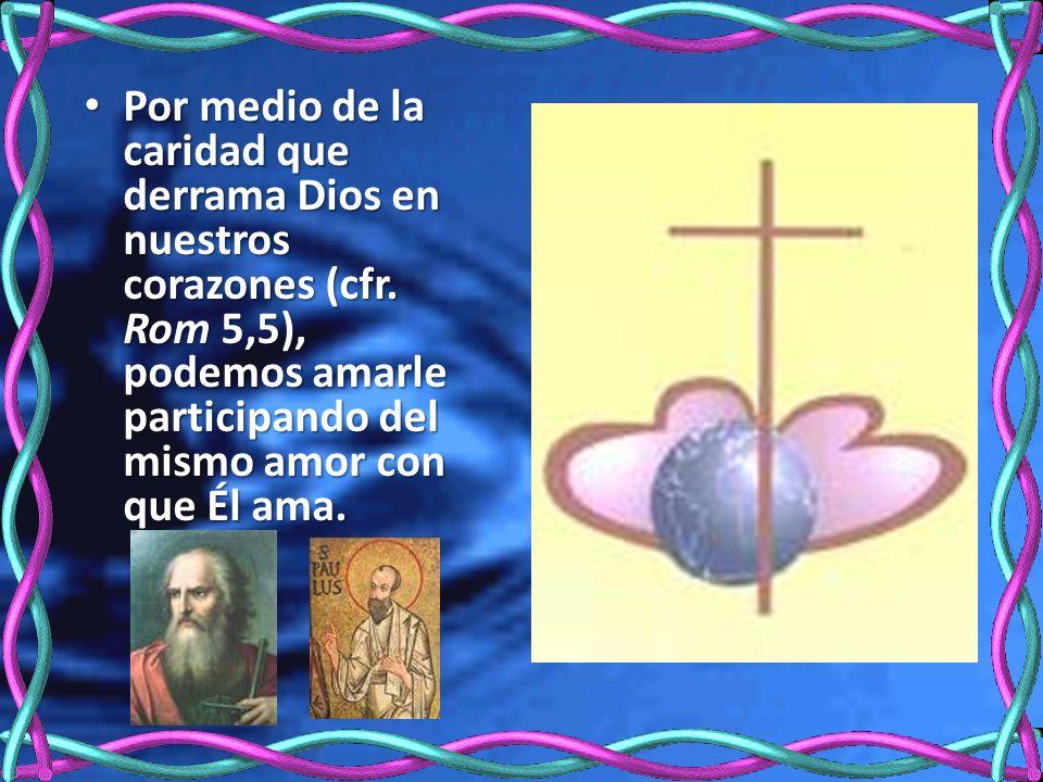 Por medio de la caridad que derrama Dios en nuestros corazones (cfr