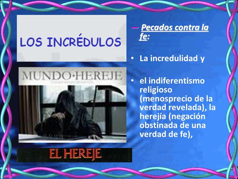 — Pecados contra la fe: La incredulidad y.