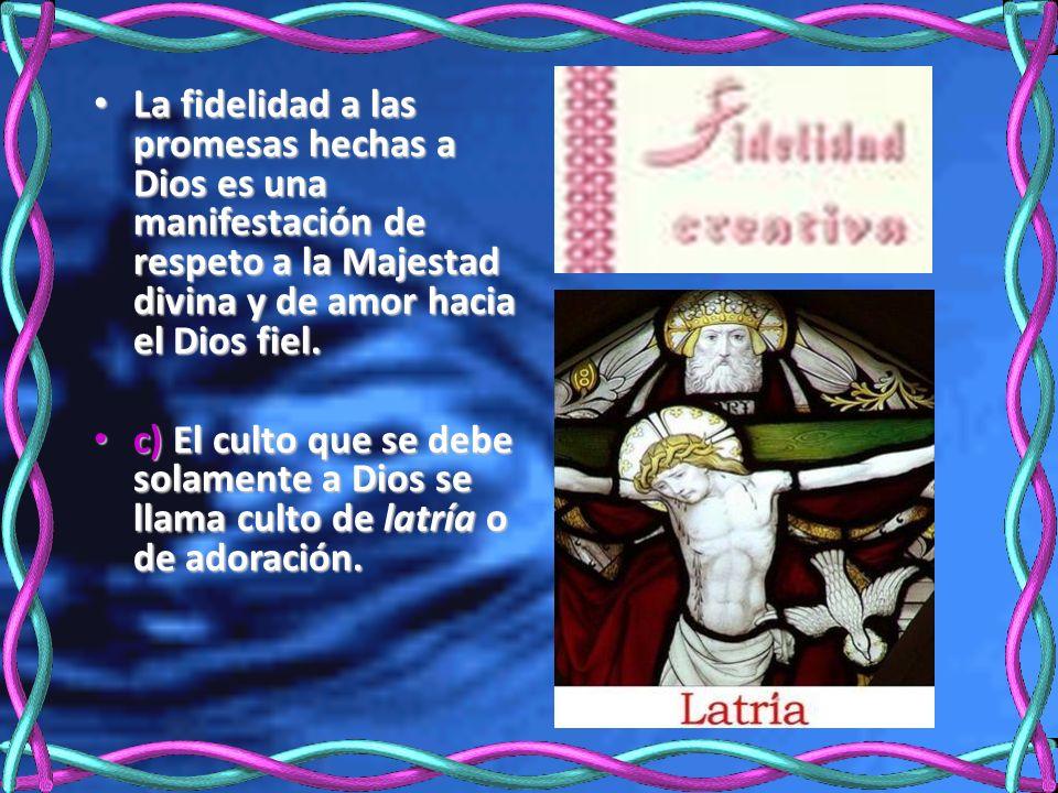 La fidelidad a las promesas hechas a Dios es una manifestación de respeto a la Majestad divina y de amor hacia el Dios fiel.