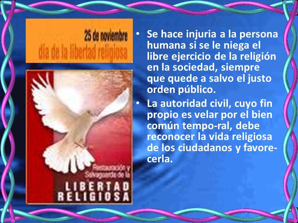 Se hace injuria a la persona humana si se le niega el libre ejercicio de la religión en la sociedad, siempre que quede a salvo el justo orden público.