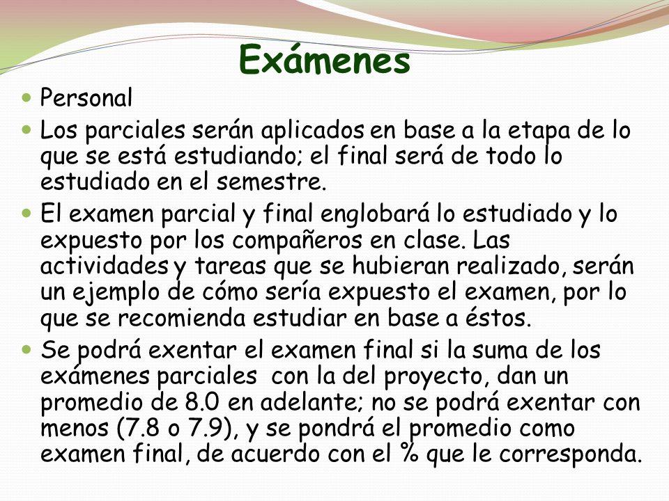 Exámenes Personal. Los parciales serán aplicados en base a la etapa de lo que se está estudiando; el final será de todo lo estudiado en el semestre.