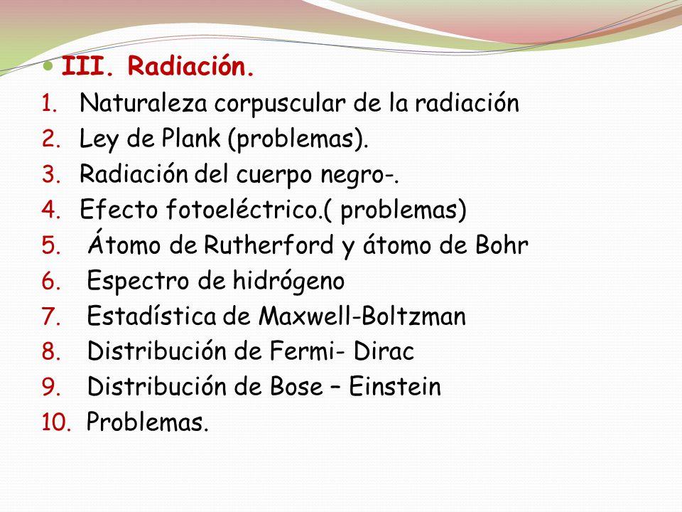 III. Radiación. Naturaleza corpuscular de la radiación