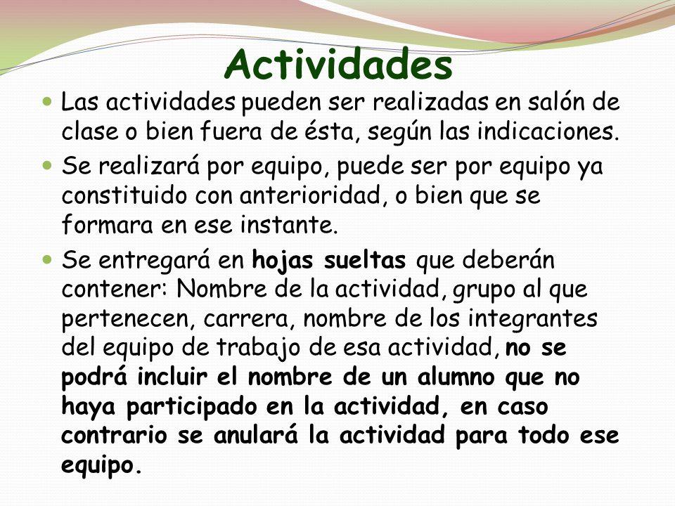 Actividades Las actividades pueden ser realizadas en salón de clase o bien fuera de ésta, según las indicaciones.