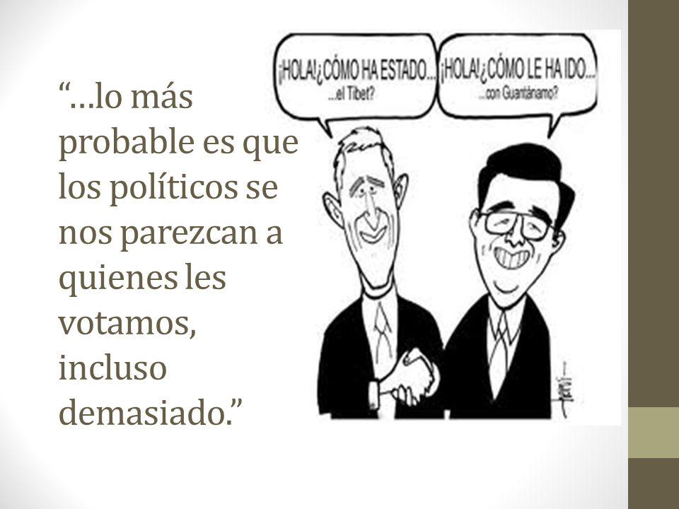 …lo más probable es que los políticos se nos parezcan a quienes les votamos, incluso demasiado.