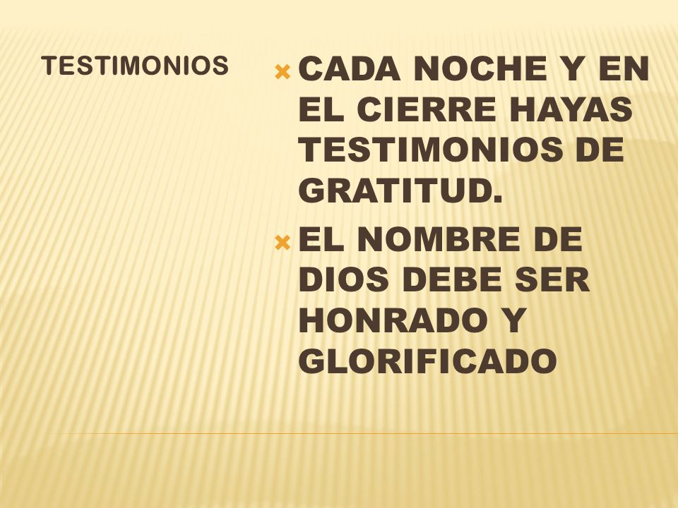 CADA NOCHE Y EN EL CIERRE HAYAS TESTIMONIOS DE GRATITUD.
