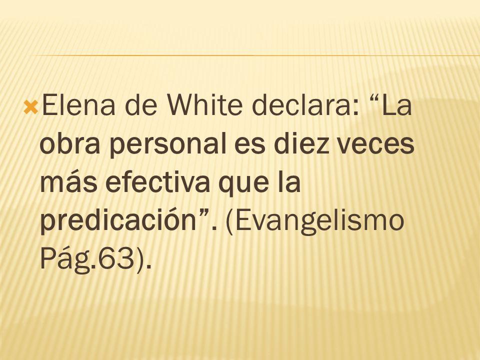 Elena de White declara: La obra personal es diez veces más efectiva que la predicación .