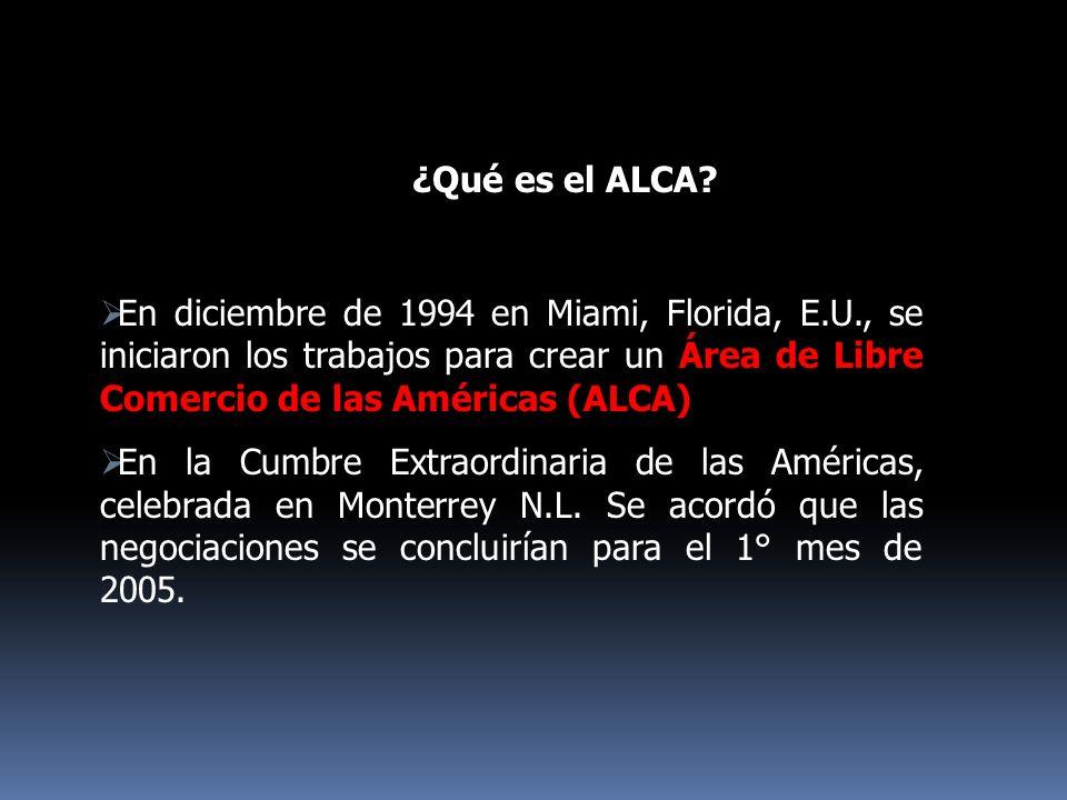 ¿Qué es el ALCA En diciembre de 1994 en Miami, Florida, E.U., se iniciaron los trabajos para crear un Área de Libre Comercio de las Américas (ALCA)