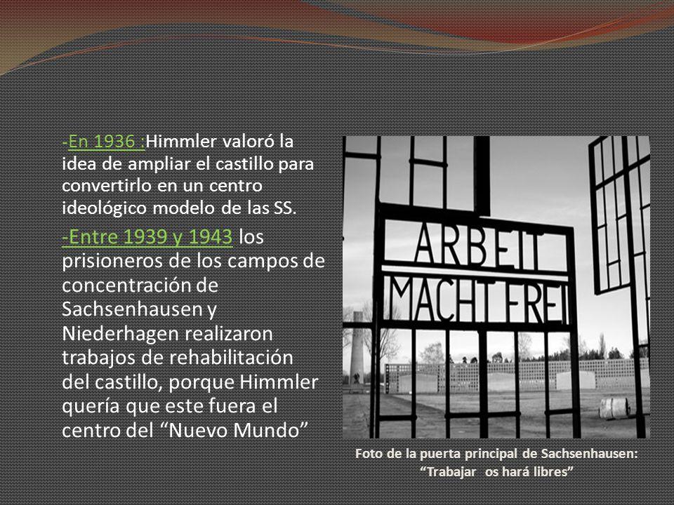 -En 1936 :Himmler valoró la idea de ampliar el castillo para convertirlo en un centro ideológico modelo de las SS.
