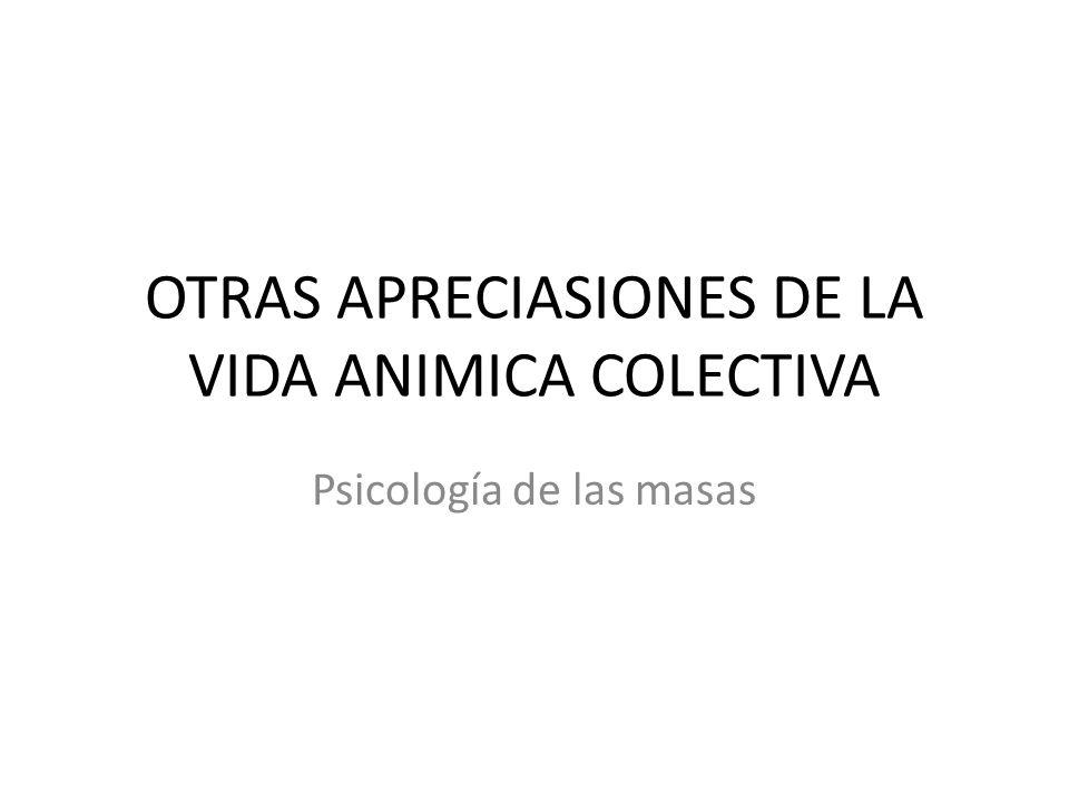 OTRAS APRECIASIONES DE LA VIDA ANIMICA COLECTIVA