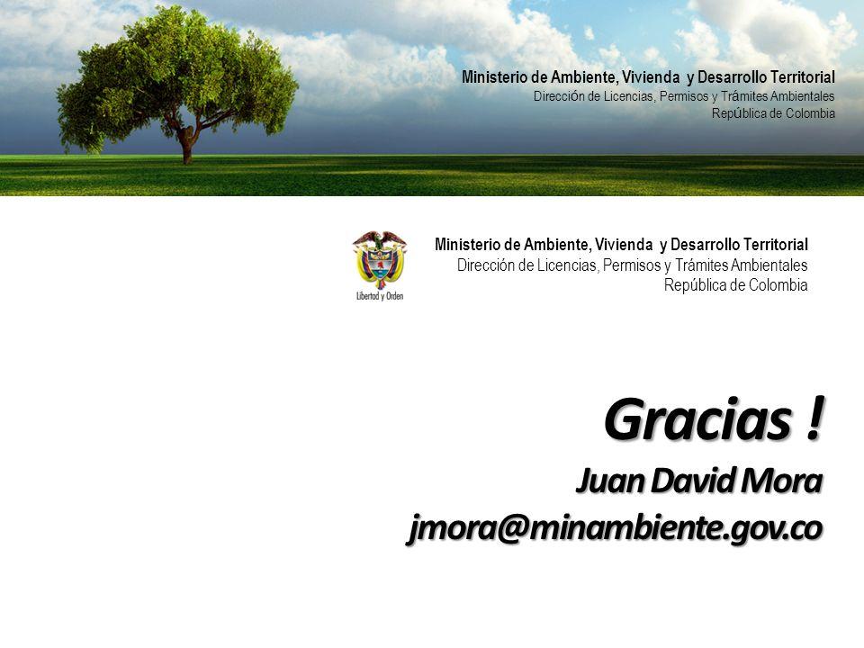 Gracias ! Juan David Mora jmora@minambiente.gov.co