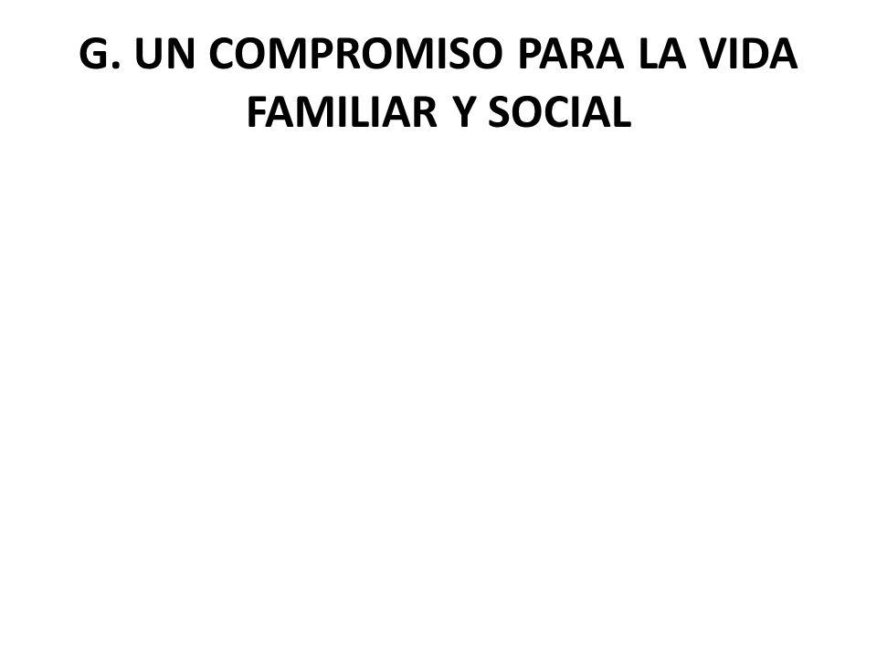 G. UN COMPROMISO PARA LA VIDA FAMILIAR Y SOCIAL