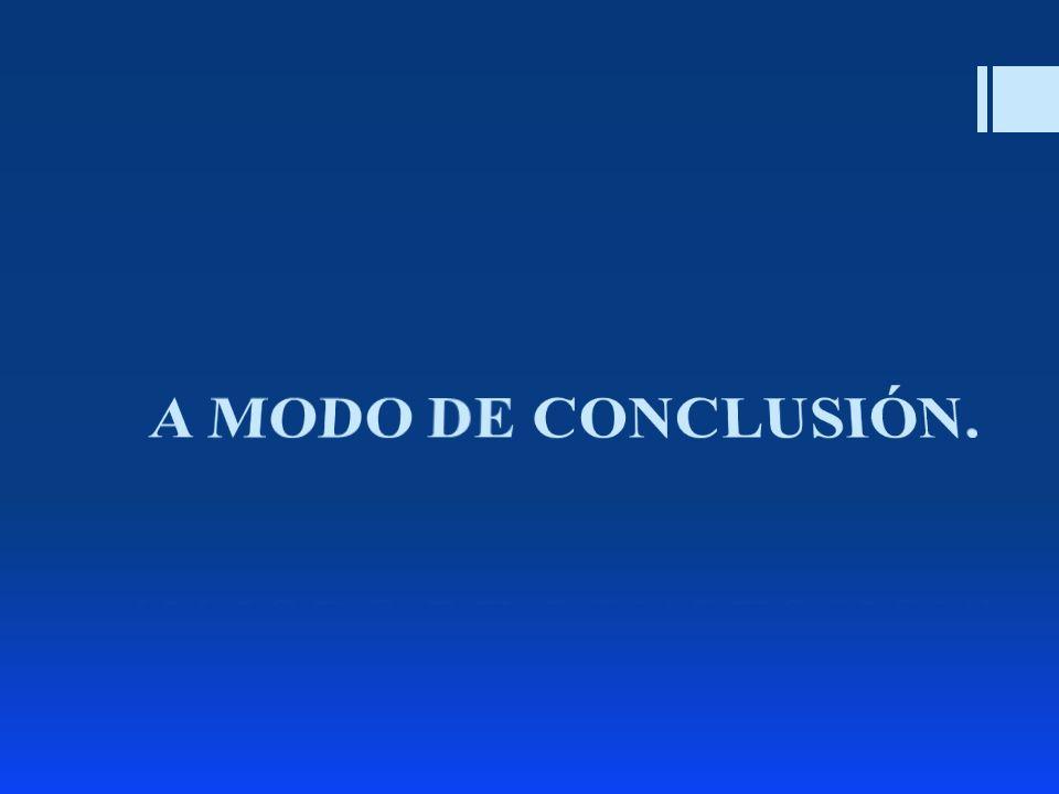 A MODO DE CONCLUSIÓN.