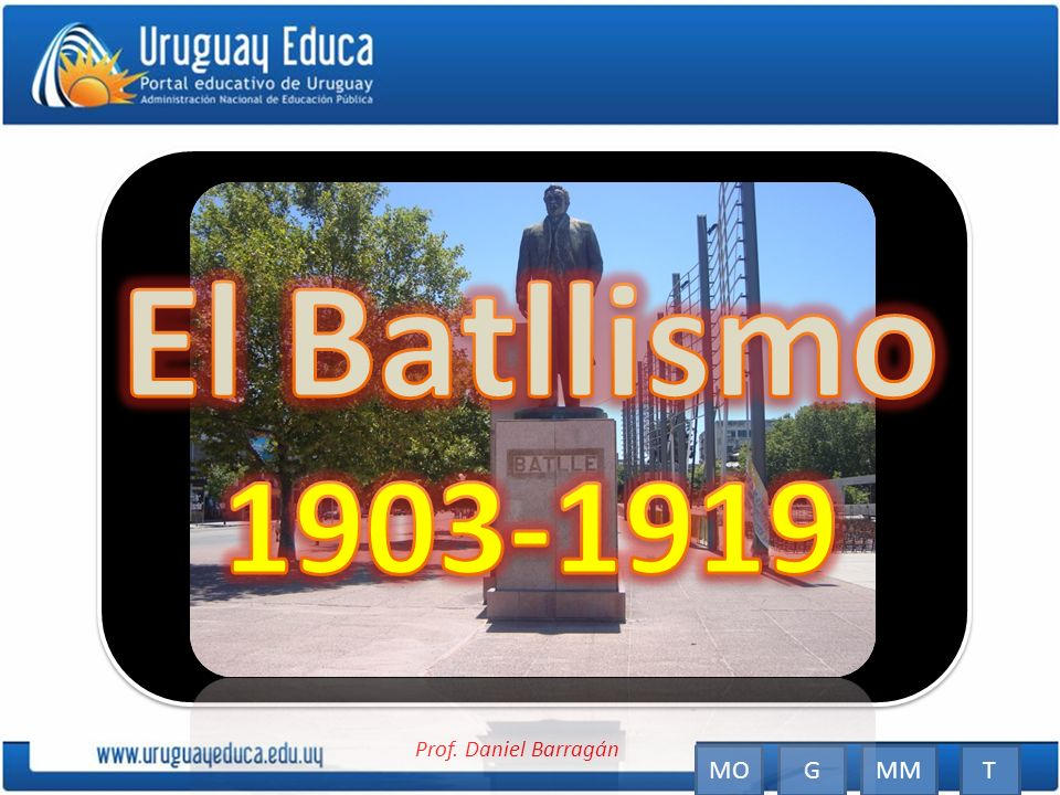 El Batllismo 1903-1919 MO G MM T