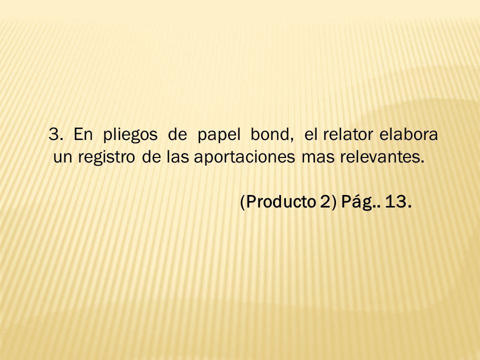 3. En pliegos de papel bond, el relator elabora
