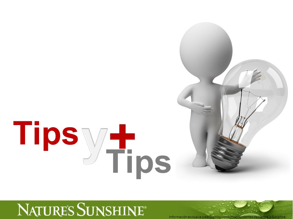 y+ Tips Tips Información exclusiva para Distribuidores Independientes de Nature´s Sunshine. .