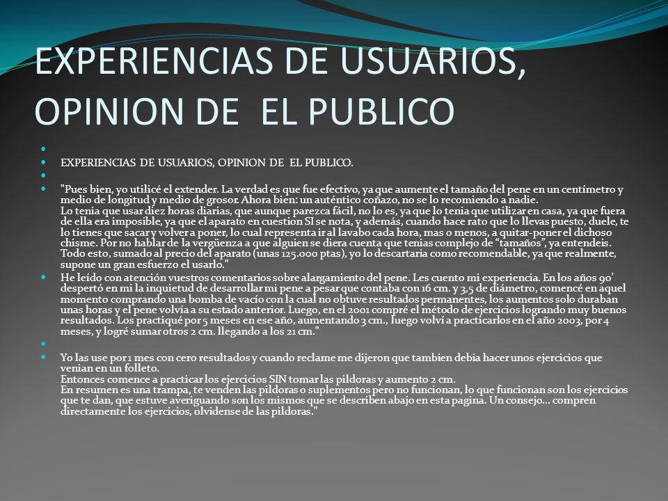 EXPERIENCIAS DE USUARIOS, OPINION DE EL PUBLICO