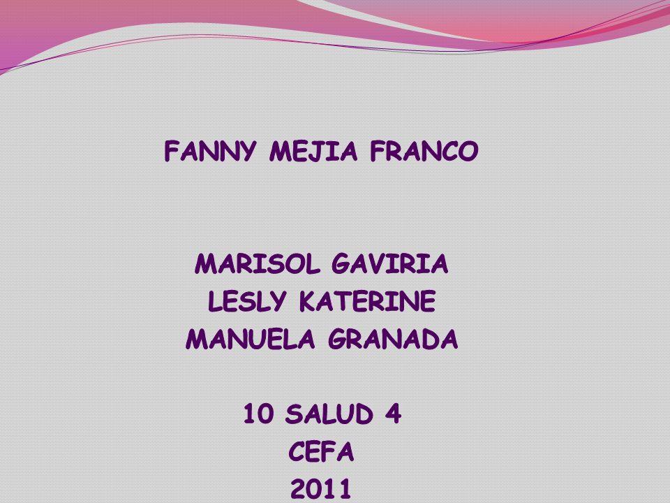 FANNY MEJIA FRANCO MARISOL GAVIRIA LESLY KATERINE MANUELA GRANADA 10 SALUD 4 CEFA 2011