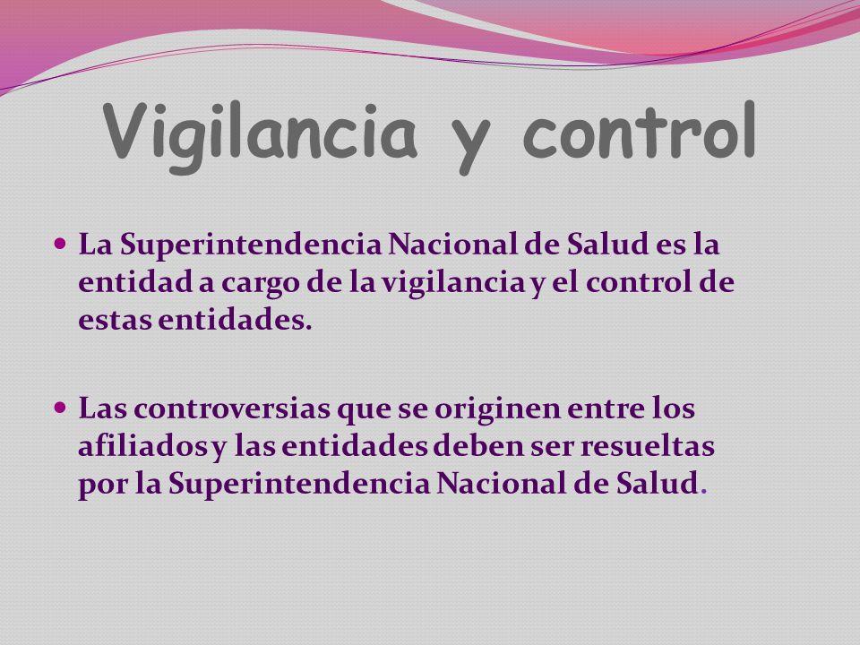Vigilancia y control La Superintendencia Nacional de Salud es la entidad a cargo de la vigilancia y el control de estas entidades.