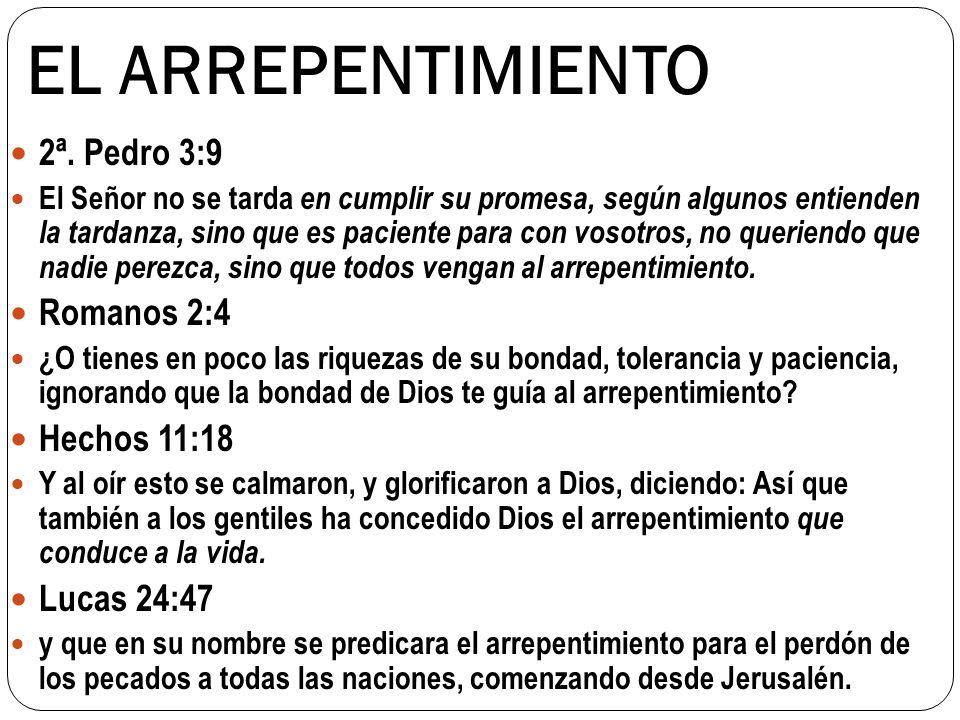 EL ARREPENTIMIENTO 2ª. Pedro 3:9 Romanos 2:4 Hechos 11:18 Lucas 24:47