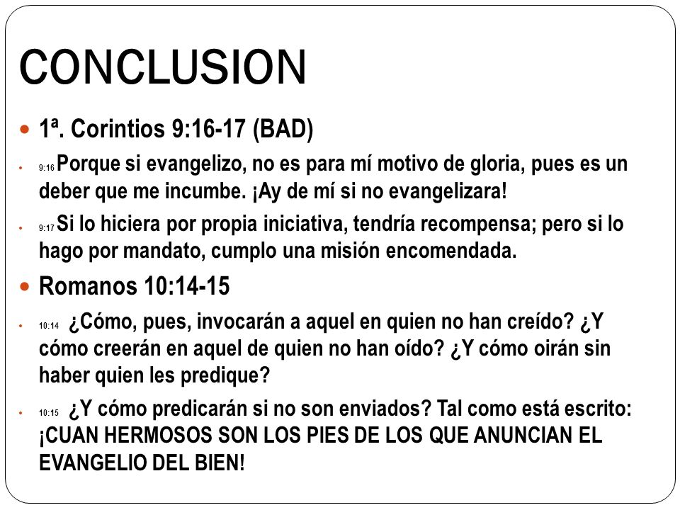 CONCLUSION 1ª. Corintios 9:16-17 (BAD) Romanos 10:14-15