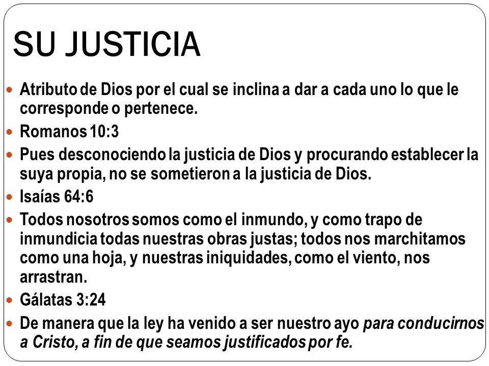 SU JUSTICIA Atributo de Dios por el cual se inclina a dar a cada uno lo que le corresponde o pertenece.