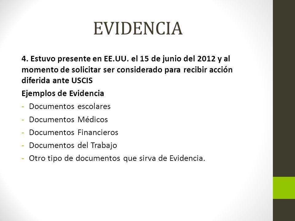 EVIDENCIA 4. Estuvo presente en EE.UU. el 15 de junio del 2012 y al momento de solicitar ser considerado para recibir acción diferida ante USCIS.