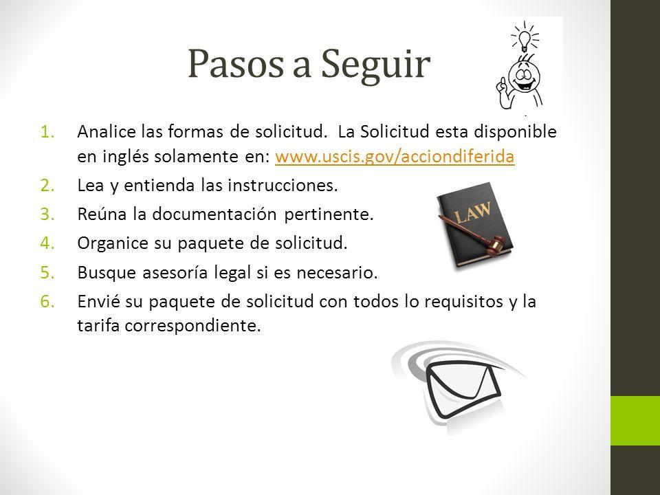 Pasos a Seguir Analice las formas de solicitud. La Solicitud esta disponible en inglés solamente en: www.uscis.gov/acciondiferida.