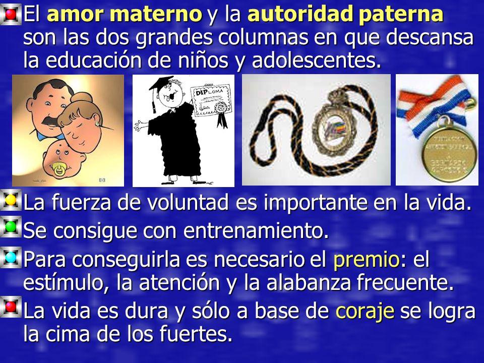 El amor materno y la autoridad paterna son las dos grandes columnas en que descansa la educación de niños y adolescentes.