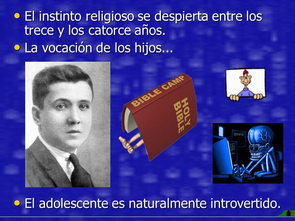 El instinto religioso se despierta entre los trece y los catorce años.