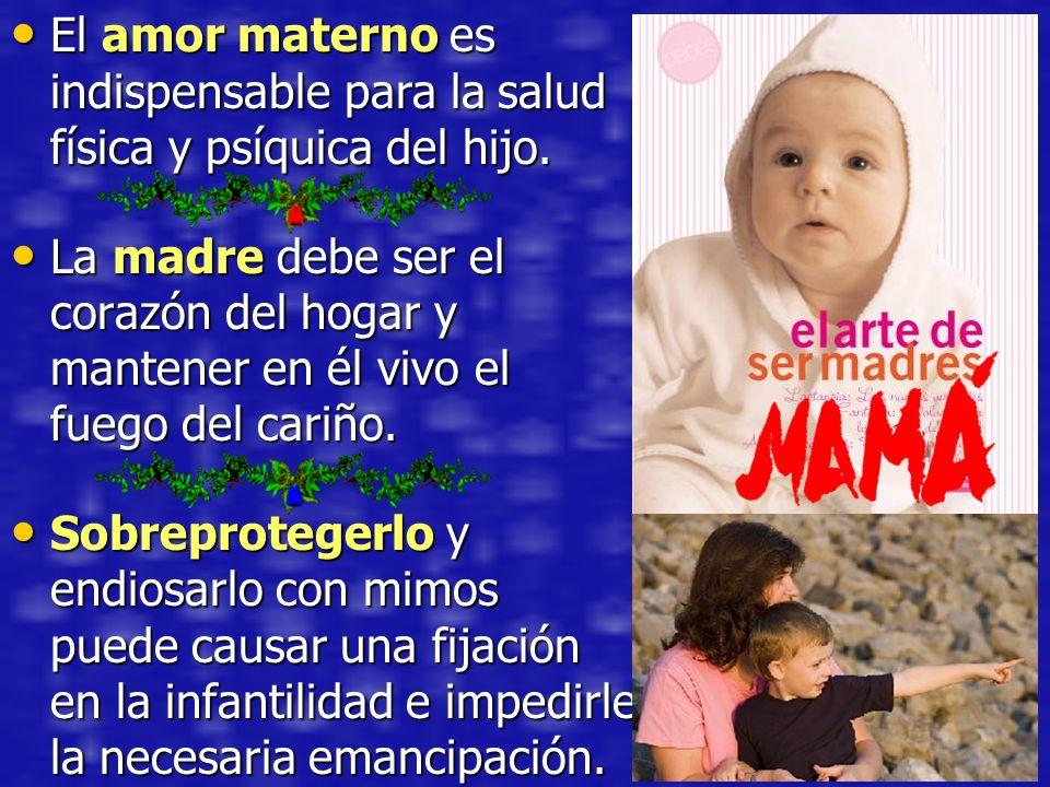 El amor materno es indispensable para la salud física y psíquica del hijo.