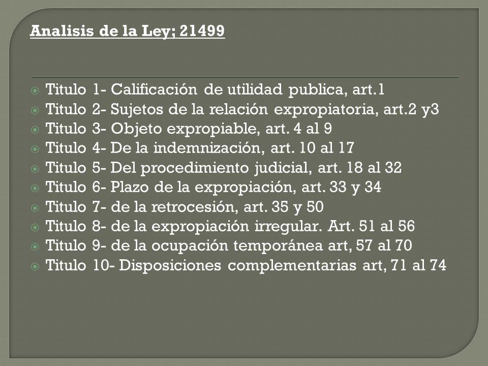 Analisis de la Ley; 21499 Titulo 1- Calificación de utilidad publica, art.1. Titulo 2- Sujetos de la relación expropiatoria, art.2 y3.