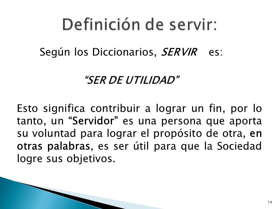 Definición de servir: Según los Diccionarios, SERVIR es: