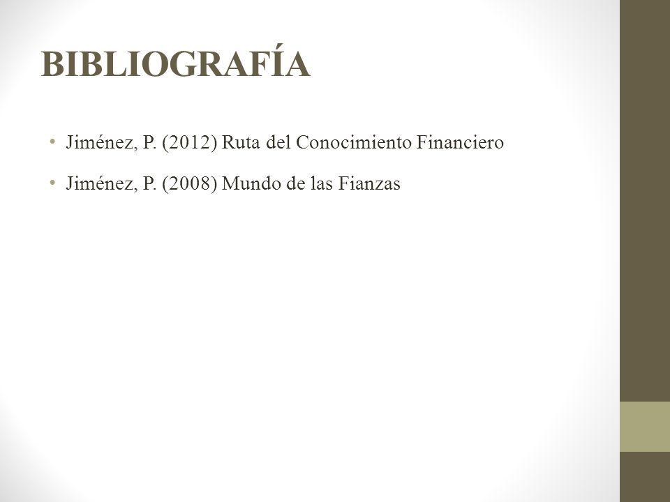 BIBLIOGRAFÍA Jiménez, P. (2012) Ruta del Conocimiento Financiero