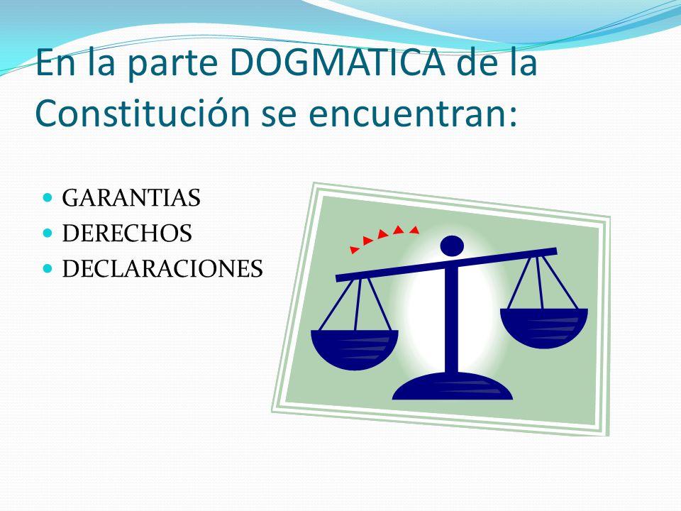 En la parte DOGMATICA de la Constitución se encuentran: