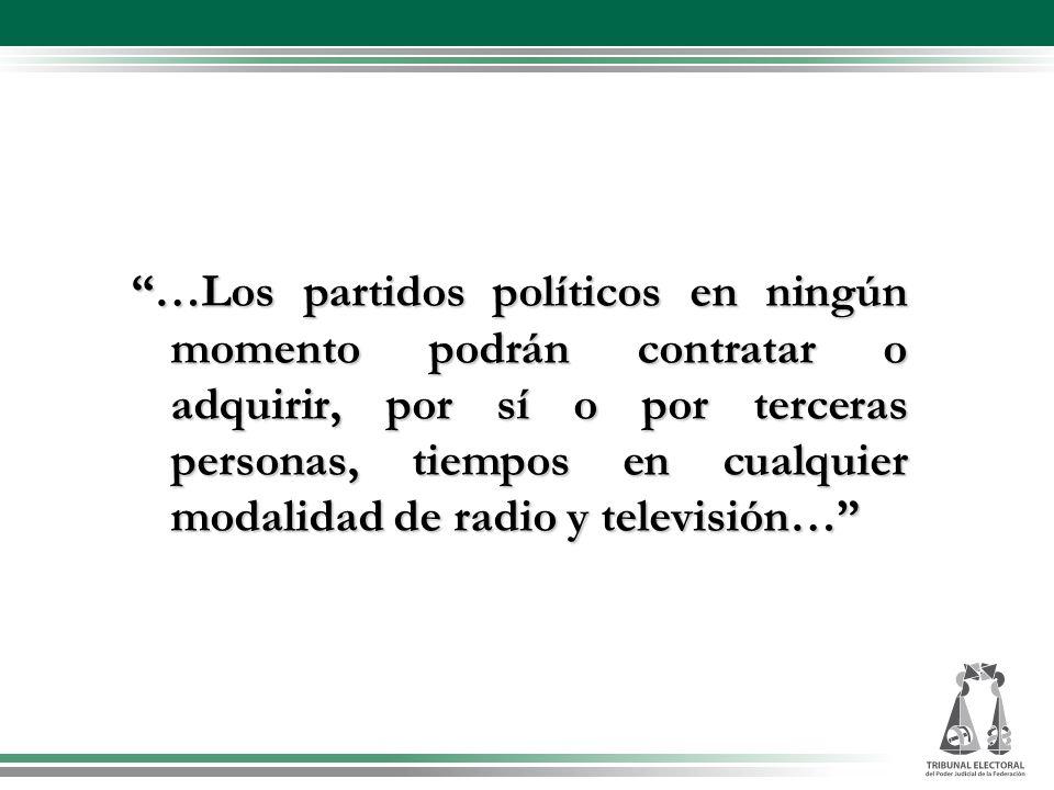 …Los partidos políticos en ningún momento podrán contratar o adquirir, por sí o por terceras personas, tiempos en cualquier modalidad de radio y televisión…