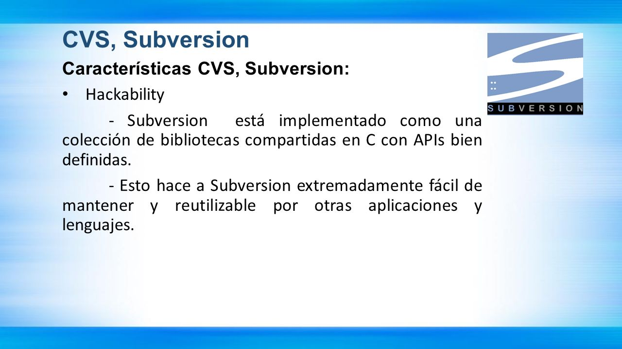 CVS, Subversion Características CVS, Subversion: Hackability