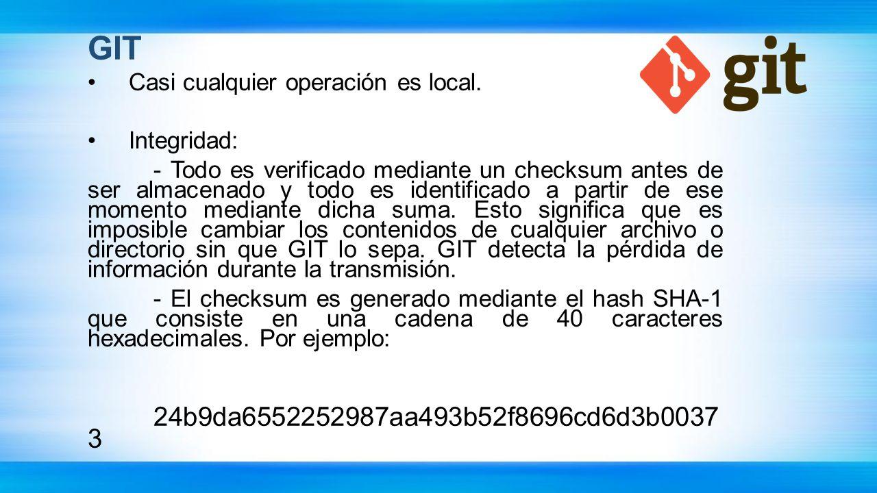 GIT Casi cualquier operación es local. Integridad: