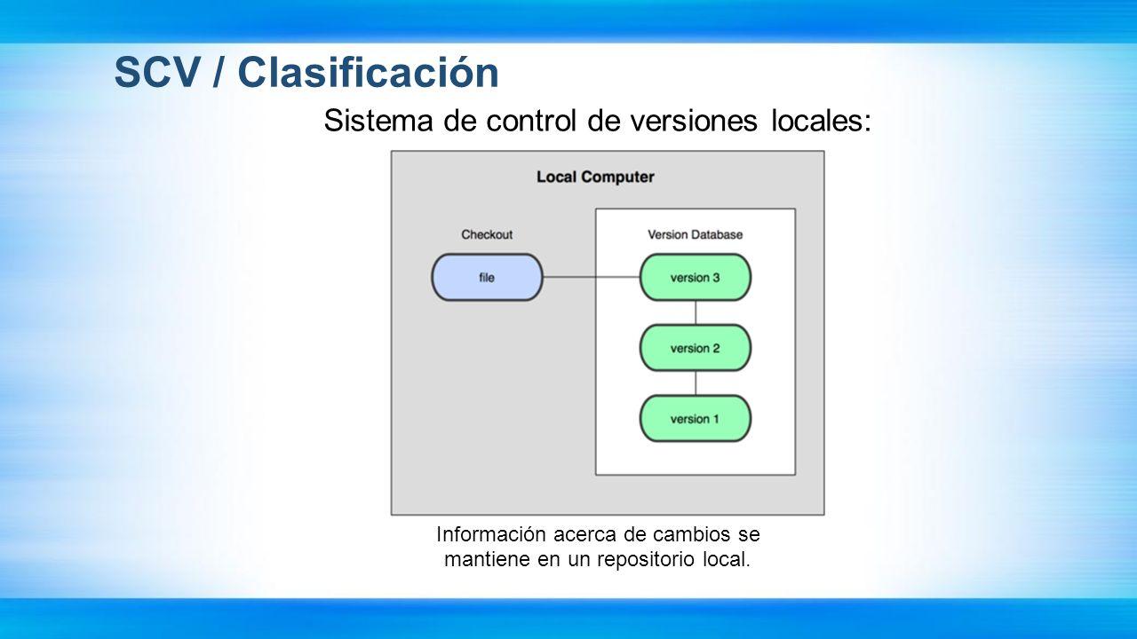 SCV / Clasificación Sistema de control de versiones locales: