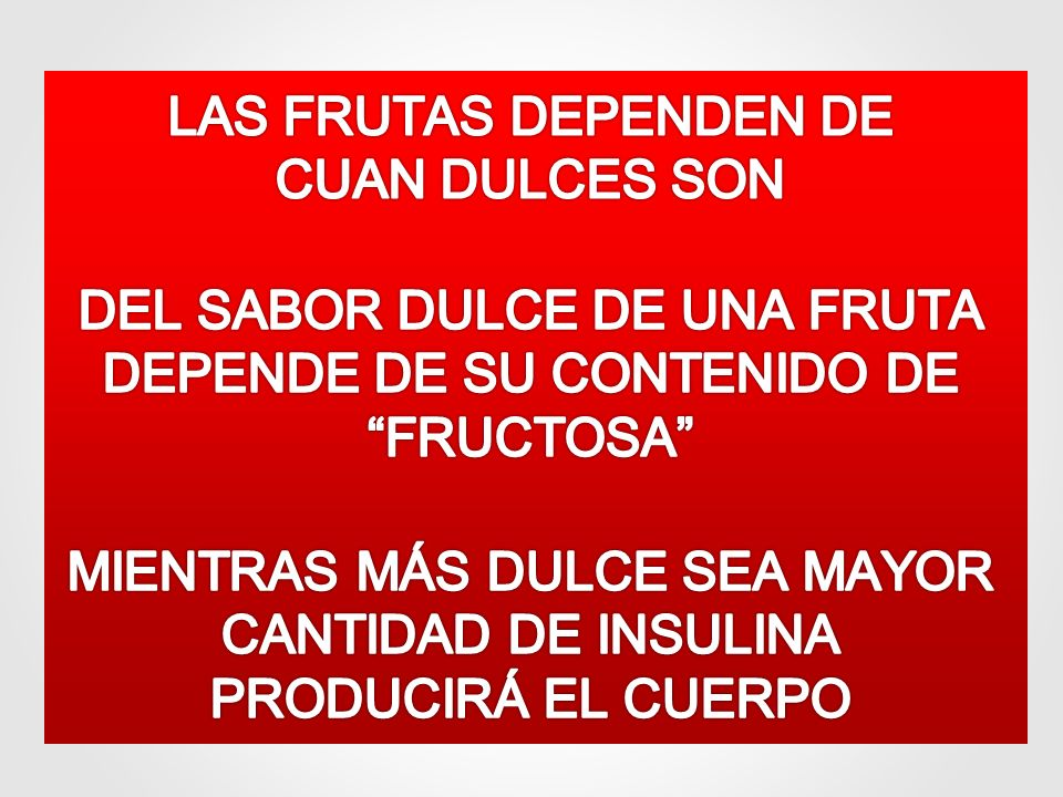 LAS FRUTAS DEPENDEN DE CUAN DULCES SON