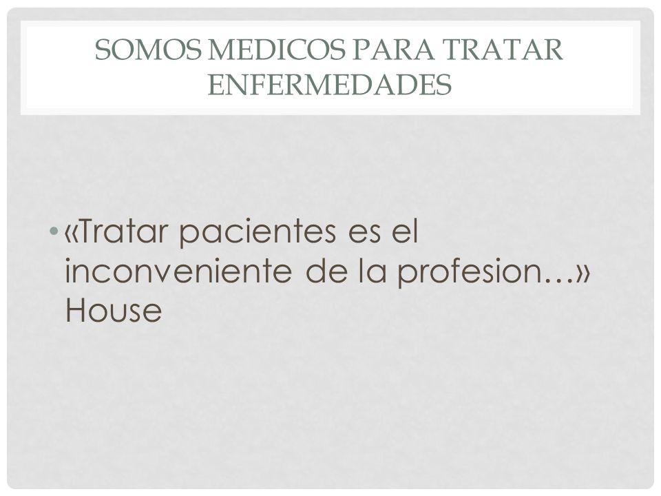SOMOS MEDICOS PARA TRATAR ENFERMEDADES