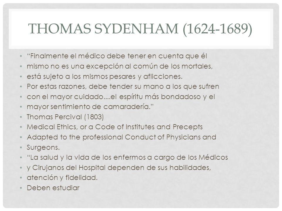 Thomas Sydenham (1624-1689) Finalmente el médico debe tener en cuenta que él. mismo no es una excepción al común de los mortales,